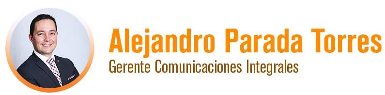 Alejandro Parada Torres - Gerente Comunicaciones Integrales