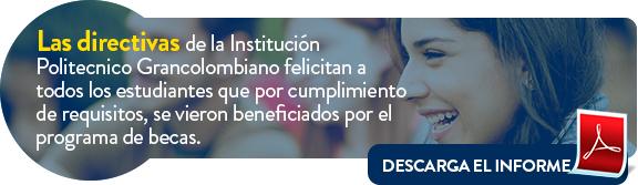 Las directivas de la Institución Politecnico Grancolombiano felicitan a todos los estudiantes que por cumplimiento de requisitos, se vieron beneficiados por el programa de becas.