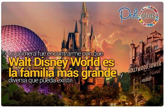 La primera fue encontrarme con que Walt Disney World es la familia más grande y diversa que pueda existir.