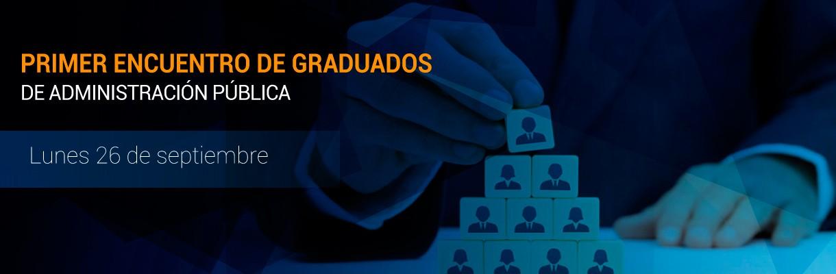Primer encuentro graduados Administración Publica