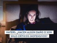 Haters: ¿hacen algún daño o son solo críticos inofensivos?
