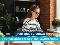 ¿Por qué estudiar Tecnología en Gestión Ambiental?