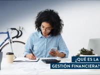 ¿Qué es la gestión financiera?