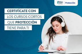 Certifícate con los cursos cortos que Protección tiene para ti